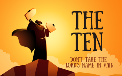 July 11 Worship – The Ten (Week 4): Don't Take the Lord's Name in Vain